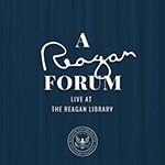 A Reagan Forum Podcast