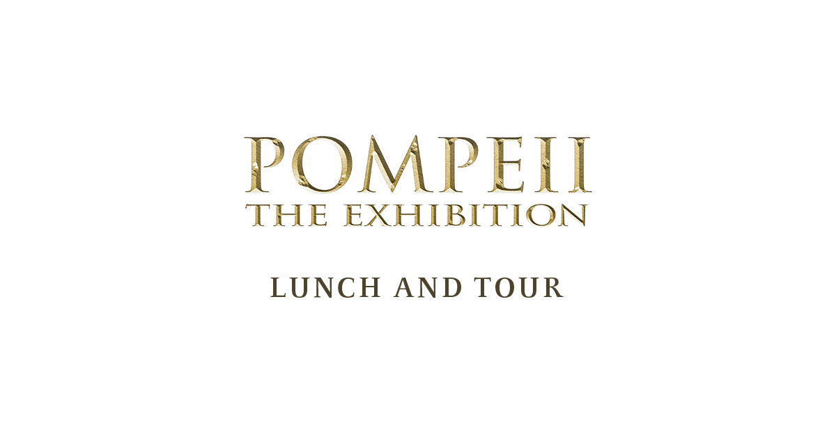 Event - Pompeii: The Exhibition Lunch and Tour - NOV 7