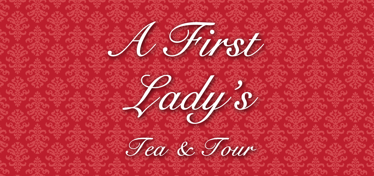 Event - A First Lady's Tea and Tour June2019